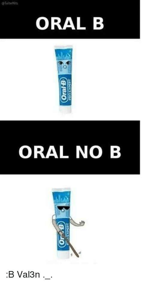 Oral Memes - oral b oral no b b val3n meme on sizzle