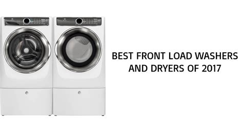 best front load washer best front load washer and dryer 2017 top front load