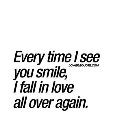 The Time I See every time i see you smile i fall in all again