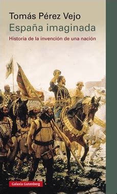 espaa biografia de una nacion metahistoria espa 241 a imaginada historia de la invenci 243 n de una naci 243 n