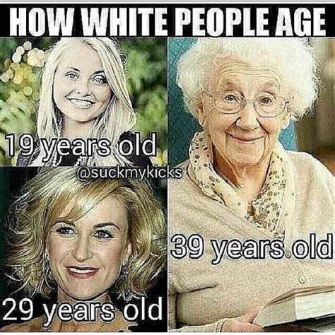 Asian Lady Aging Meme - how white people age 19 years old 29 years old 39 years old
