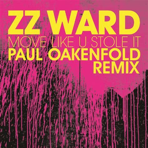paul oakenfold remix move like u stole it paul oakenfold remix by zz ward on
