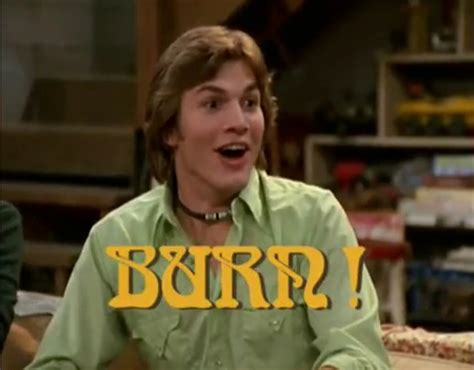 Kelso Burn Meme - why is this show still on movieboozer