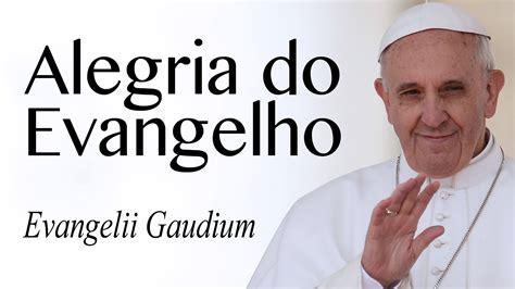 evangelii gaudium alegria do evangelho evangelii gaudium youtube