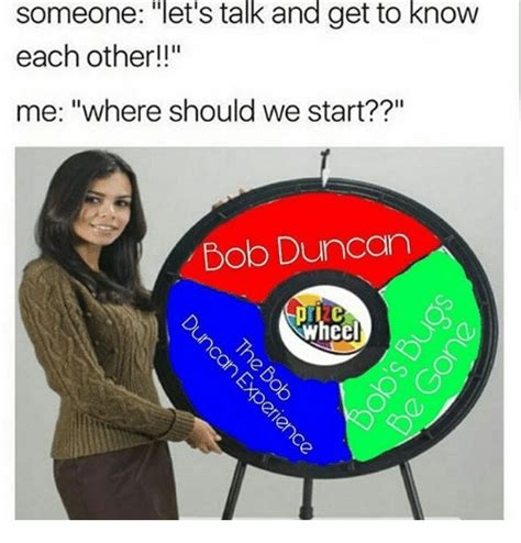 Bob Duncan Memes - someone let s talk and get to know each other me where should we start bob duncan meme on