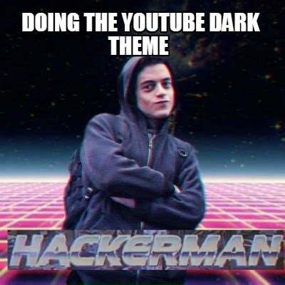Meme Theme - meme creator doing the youtube dark theme meme generator at memecreator org