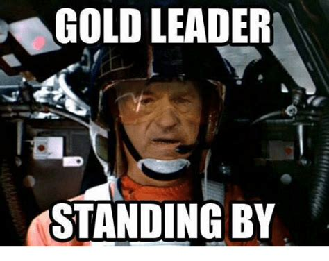 by by 25 best memes about gold leader standing by gold leader
