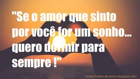frases com amor em portugues belas frases de amor quot se o amor que sinto por voc 234 for um