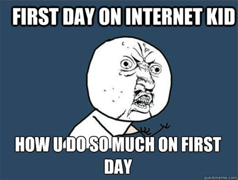 Internet Kid Meme - image 250464 first day on the internet kid know