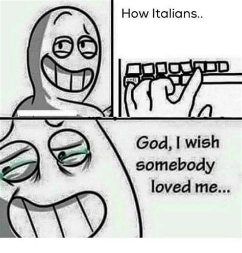Meme Me - how italians god i wish somebody loved me god meme on me me