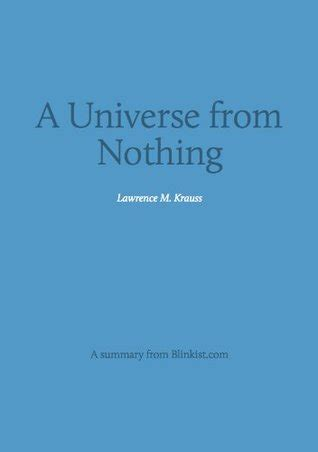 a universe from nothing a universe from nothing a summary of lawrence krauss book about why there is something rather