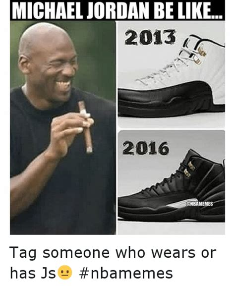 Michael Jordan Shoe Meme - michael jordan be like 2013 2016 tag someone who wears or