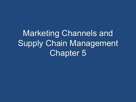 Marketing Caign Manager by Marketing Channel Supply Chain Management Principles Of Marketing