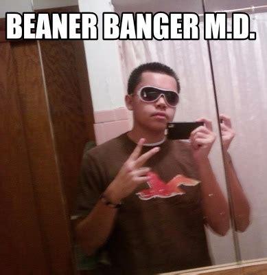meme creator beaner banger m d meme generator at