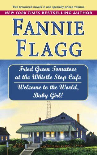 Welcome To The World Baby A Novel Random House Large Print By Flagg Fannie Random Fried Green Tomatoes At The Whistle Stop Cafe Welcome To The World Baby By Fannie Flagg