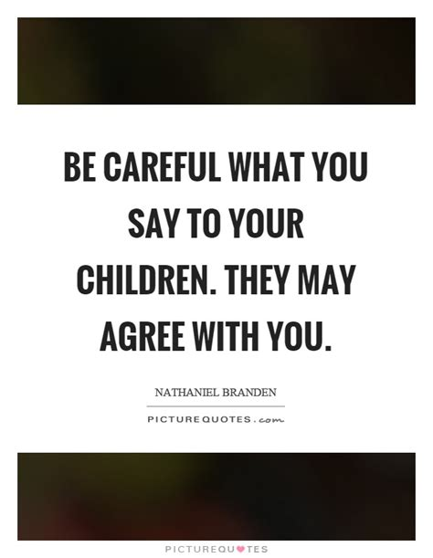 be careful what you be careful quotes be careful sayings be careful picture quotes