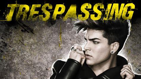 adam lambert trespassing trespassing adam lambert lyrics