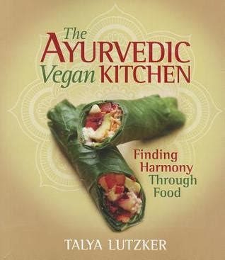 harmony food reviews the ayurvedic vegan kitchen finding harmony through food by talya lutzker reviews