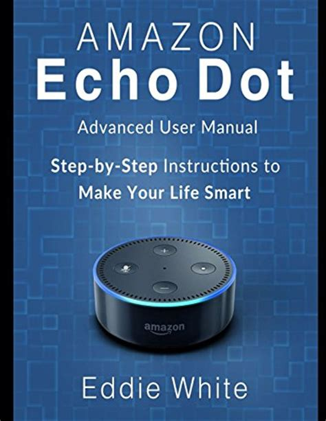 echo show echo show advanced user guide 2017 updated step by step to enrich your smart dot echo dot echo dot user manual volume 7 books echo dot advanced user manual and step by step