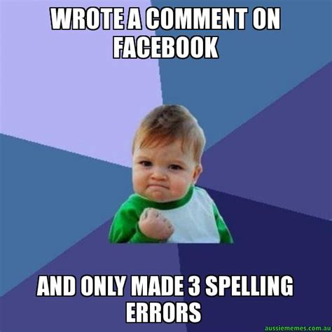 Comment Meme - wrote a comment on facebook and only made 3 spelling
