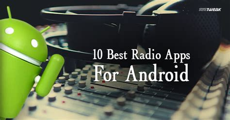 best android radio app 10 best radio apps for android 2018