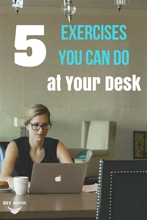 exercises to do at your desk 5 exercises you can do at your desk diy active