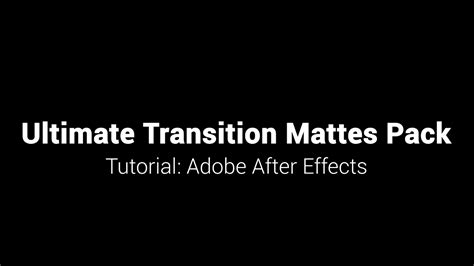 tutorial adobe after effect youtube ultimate transition mattes pack tutorial adobe after