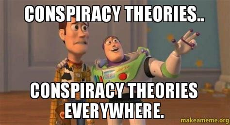 Conspiracy Theorist Meme - conspiracy theories conspiracy theories everywhere