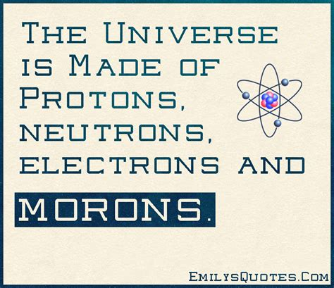 what are protons made up of the universe is made of protons neutrons electrons and