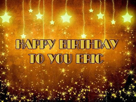 happy birthday eric images happy birthday eric pictures to pin on