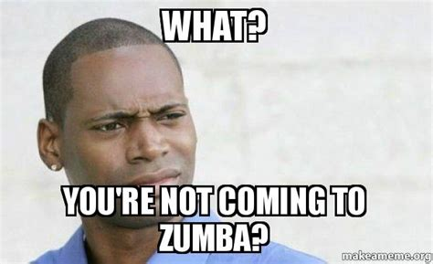 Zumba Meme - what you re not coming to zumba confused black man
