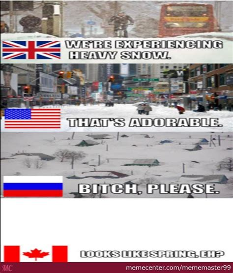 Canada Snow Meme - one of the only things canada is superior in snow by