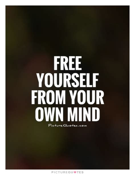 free your mind a guide to freedom from anxiety depression panic attacks and intrusive thoughts books free yourself from your own mind picture quotes