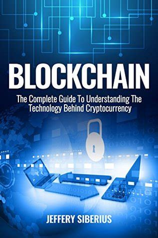 blockchain the fundamental guide to the technology of the future of money cryptocurrency bitcoin ethereum and more books blockchain the complete guide to understanding the