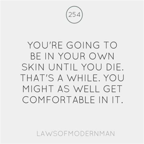 comfortable in your own skin quotes you re going to be in your own skin until you die that s