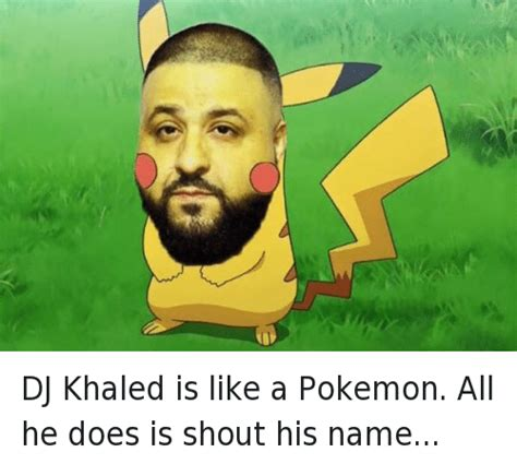 Dj Khaled Memes - dj khaled is like a pokemon all he does is shout his name
