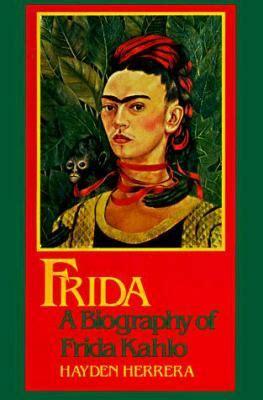 biography frida kahlo book frida a biography of frida kahlo by heyden herrera