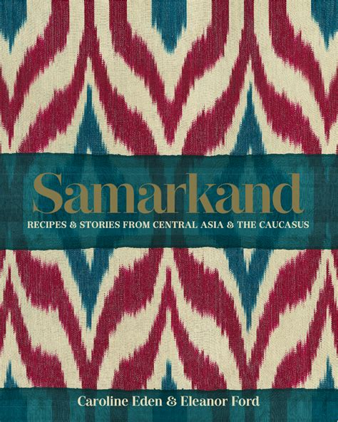 samarkand recipes and stories samarkand recipes and stories ancient history et cetera