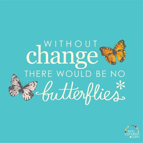 butterfly sayings without change there would be no butterflies butterflies