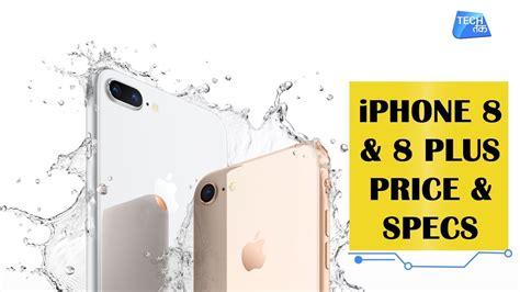 iphone 8 iphone 8 plus specs price tech tak