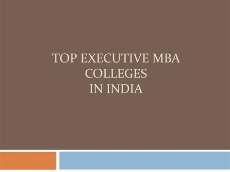 Executive Mba Eligibility In India by Ppt Top Executive Mba Colleges In India Powerpoint