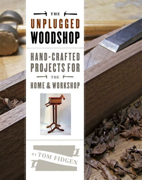 unplugged woodworking the unplugged woodshop book by tom fidgen
