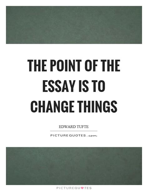 How To Change A Quote In An Essay by Essay Quotes Essay Sayings Essay Picture Quotes