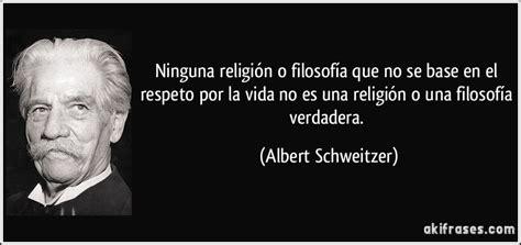 imagenes y frases de filosofia de la vida ninguna religi 243 n o filosof 237 a que no se base en el respeto