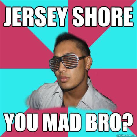 You Mad Bro Meme - jersey shore you mad bro shutter shade bro quickmeme