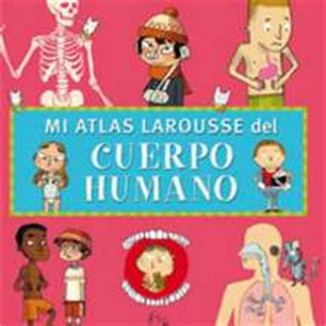 mi atlas larousse mi 8415411723 lecturas infantiles mi atlas larousse del cuerpo humano