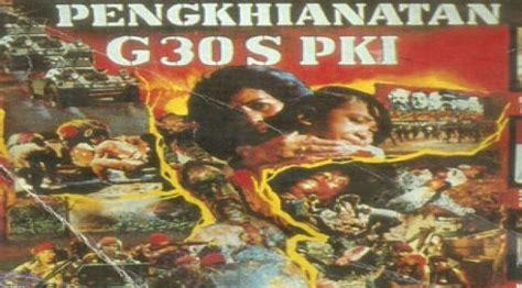 film perjuangan g 30 s pki nostalgia nonton film pengkhianatan g30s pki showbiz