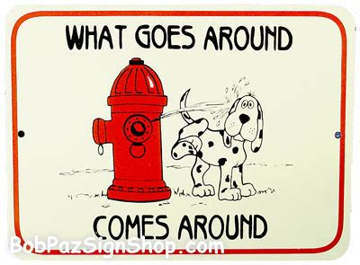 What Goes Around Comes Around by Quotes About What Comes Around Quotesgram