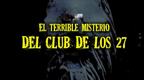 el misterio de los 8468201103 el terrible misterio del club de los 27 youtube