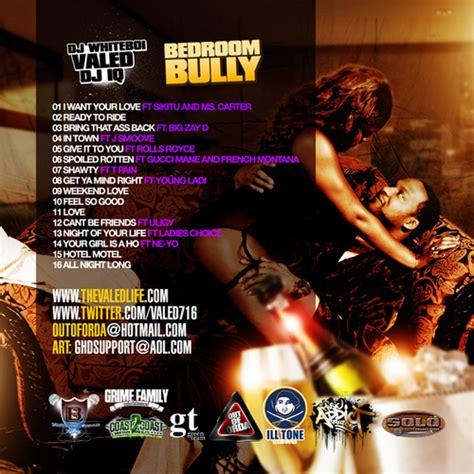 bedroom mixtape valed bedroom bully hosted by dj whiteboi dj iq
